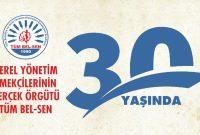 YEREL YÖNETİM EMEKÇİLERİNİN GERÇEK ÖRGÜTÜ  TÜM BEL SEN 30 YAŞINDA